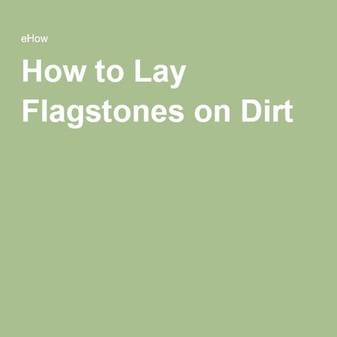 How To Lay Flagstones On Dirt | Patio | Pinterest | Flagstone, Patios And  Walkways