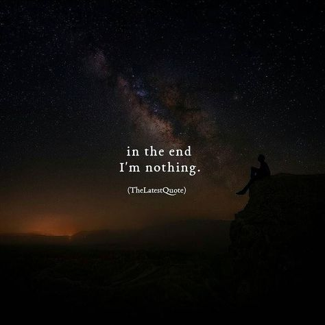 in the end I'm nothing. Author (@my_writes_) #thelatestquote #quotes #imnothing