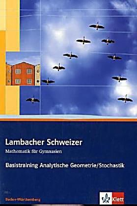 Lambacher Schweizer Kursstufe Baden Wurttemberg 11 12 Schuljahr Basistraining Analytische Geometrie Stochastik In 2020 Stochastik Geometrie Und Mathematik