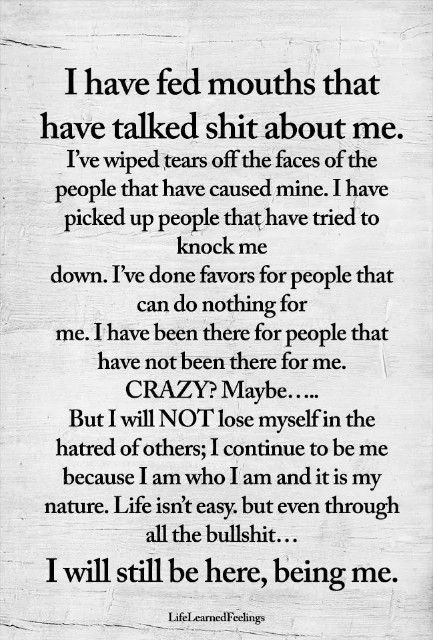 This is so me... this has all happened to me... yet by doing all this it has not made me resentful, it has however made me grateful for who I am... I know God did not chose me to be anything or anyone else... I am grateful for my loving and kind heart.