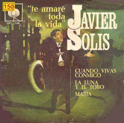 Musicoteca Alay Javier Solis Te Amare Toda La Vida 1966 Ep45 Javier Solis Solis Baladas Romanticas