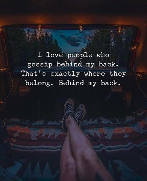 Positive Quotes : I love people who gossip behind my back..