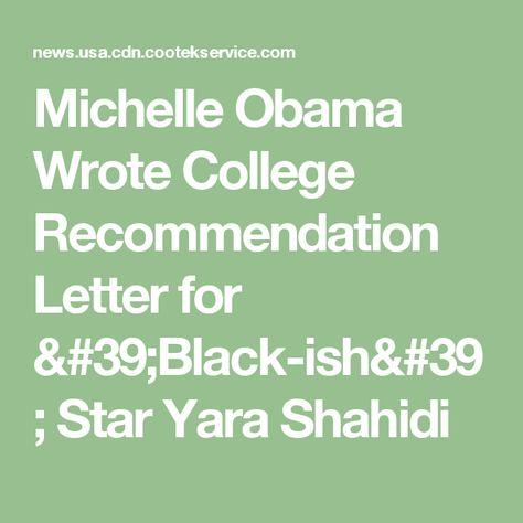 Michelle Obama Wrote College Recommendation Letter for u0027Black-ish - college recommendation letter