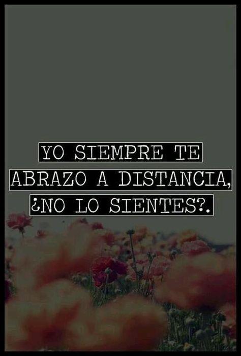 Yo siempre te abrazo a distancia…