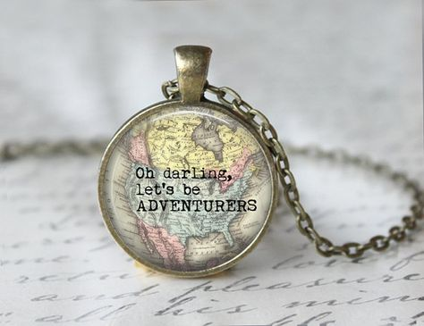 Oh darling let's be ADVENTURERS  Pendant by RosiesPendants on Etsy, $14.25