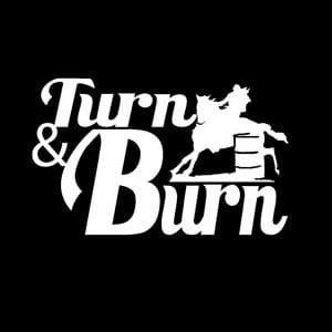Turn And Burn Barrel Racing Truck Decal Sticker Barrel Racing Barrel Racing Quotes Truck Decals