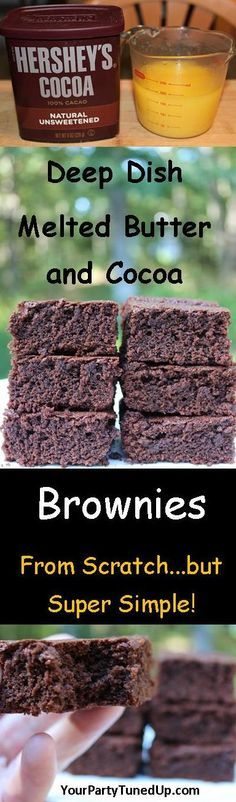 DEEP DISH MELTED BUTTER AND COCOA FROM SCRATCH BROWNIES:  Get back to basics with these rich and buttery cocoa flavor brownies. Add mix-ins or stick to the basic brownie.  The flavor says it all!