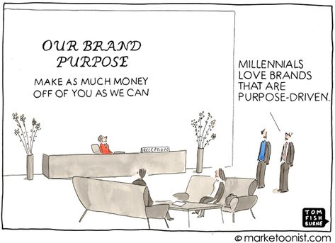 """Brand Purpose"" cartoon: Tom Fishburne is founder of Marketoon Studios. Follow his work at marketoonist.com or on Twitter @Tom John John Fishburne"