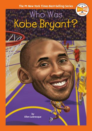 Who Was Kobe Bryant By Ellen Labrecque Who Hq 9780593225707 Penguinrandomhouse Com Books In 2020 Kobe Bryant Kobe Who Is Michael Jordan