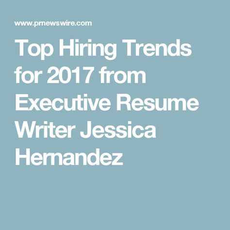 Top Hiring Trends for 2017 from Executive Resume Writer Jessica - executive resume writers
