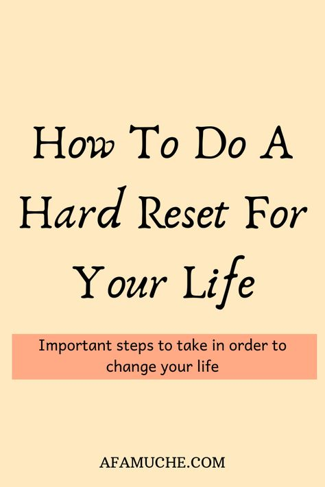 How to do a hard reset for your life