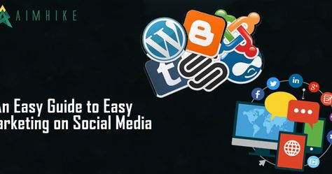 An Easy Guide to Easy Marketing on Social Media