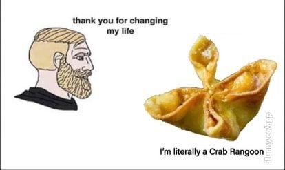Thank You For Changing My Life M Literally A Crab Rangoon Ifunny Change My Life Change Me Crab Rangoon