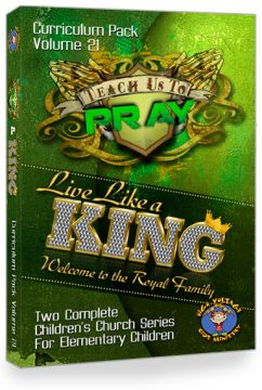 "Curriculum Pack Vol. 21: ""TEACH US TO PRAY"" and ""LIVE LIKE A KING"""