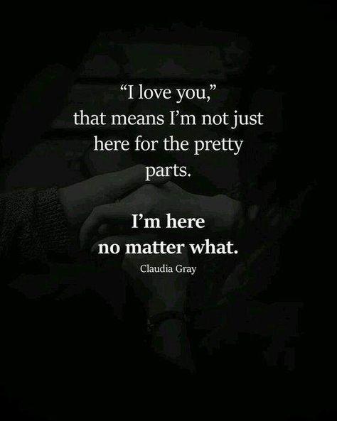 Te amo, eso significa que no estoy aquí solo para la parte bonita. Estoy aquí no importa que.