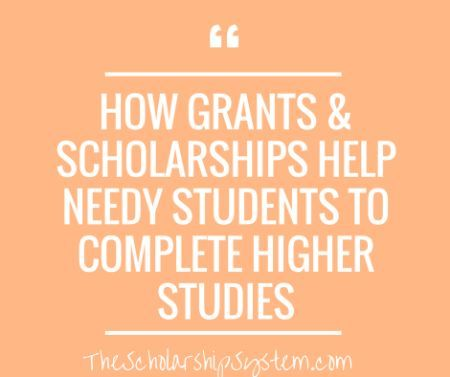 How Grants And Scholarships Help Needy Students To Complete Higher