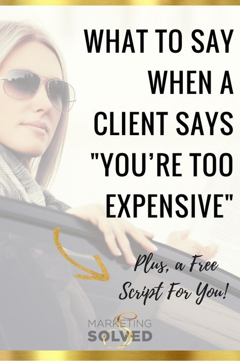 """Ever felt you needed to be more confident in explaining your value to your clients? Click through for tips on what to say when clients says, 'You're Too Expensive"""" with a free script for you. Inbound Marketing, Media Marketing, Online Marketing, Marketing Communications, Marketing Plan, Marketing Tools, Affiliate Marketing, Internet Marketing, Small Business Marketing"""