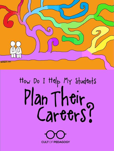 How Do I Help My Students Plan Their Careers? | Cult of Pedagogy