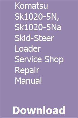 Komatsu Sk1020 5n Sk1020 5na Skid Steer Loader Service Shop Repair Manual Repair Manuals Hydraulic Excavator Skid Steer Loader