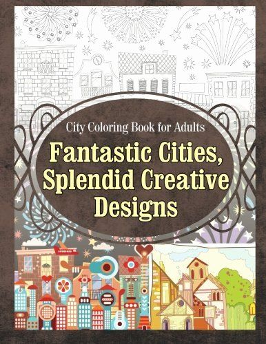 Fantastic Cities Coloring Book Best Of City Coloring Book For Adults Fantastic Cities Splendi In 2020 Coloring Books Fantastic Cities Coloring Book Coloring Book Pages