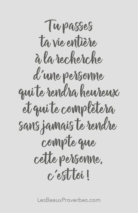 «Tu passes ta vie entière à la recherche d'une personne qui te rendra heureux et qui te complètera sans jamais te rendre compte que cette personne, c'est toi!» #citation #citationdujour #proverbe #quote #frenchquote #pensées #phrases #french #français #lesbeauxproverbes