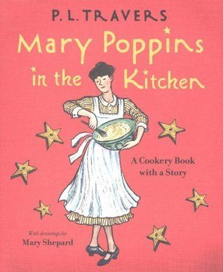 Mary Poppins In The Kitchen A Cookery Book With A Story By P L Travers Mary Shepard Illustrator Mary Poppins Mary Poppins Book Cookery Books