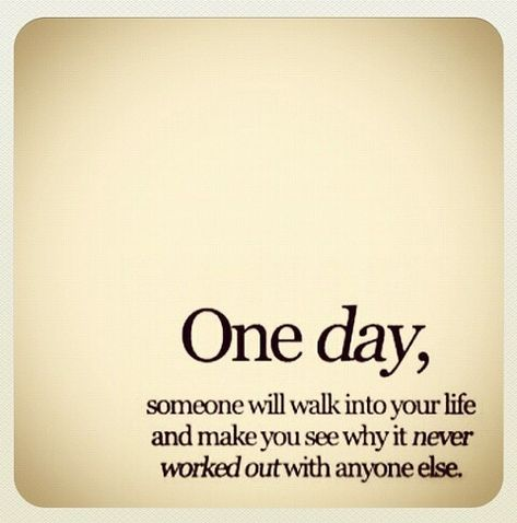 Pewnego dnia spotkasz kogoś, dzięki któremu zrozumiesz dlaczego do wszystko nie działało z nikim innym...