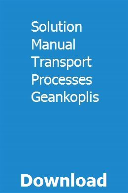 Solution Manual Transport Processes Geankoplis Solutions Manual Engineering Science