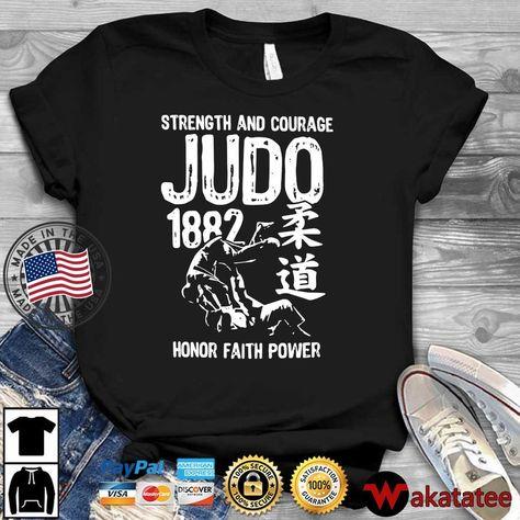Strength and courage judo 1882 honor faith power shirt
