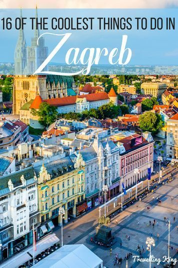 16 Of The Coolest Things To Do In Zagreb Croatia Europe Travel Eastern Europe Travel Zagreb Croatia
