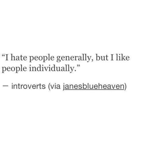 infj i hate people generally but i like people individually Intj, Words Quotes, Wise Words, Me Quotes, Sayings, Daily Quotes, Rebel Quotes, Qoutes, Introvert Quotes
