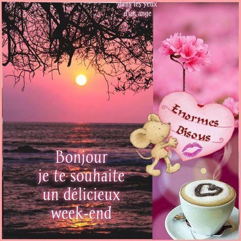 Bonjour, je te souhaite un délicieux... | Bon weekend, Bon week ...