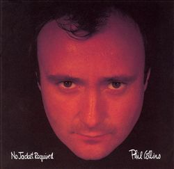 Phil Collins- No Jacket Required [1985]...Great songs from the MTV