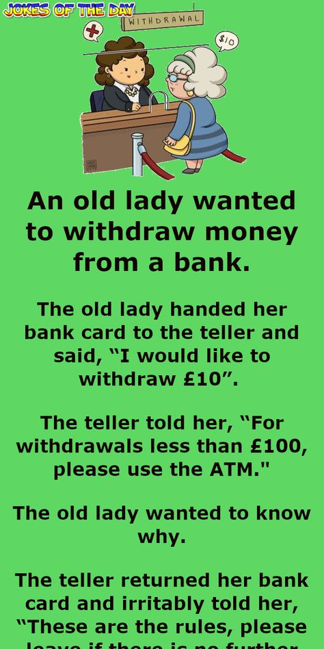 An old lady wanted to withdraw money from a bank