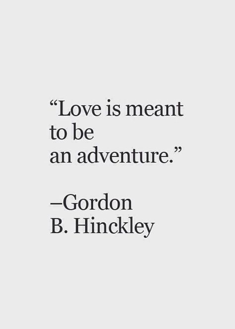 """Love quote idea - """"Love is meant to be an adventure"""" {Courtesy of Bloglovin'}"""