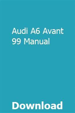 Audi A6 Avant 99 Manual Audi A6 Audi A6 Avant Audi