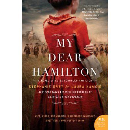 My Dear Hamilton A Novel Of Eliza Schuyler Hamilton Paperback Walmart Com Novels Eliza Schuyler First Daughter