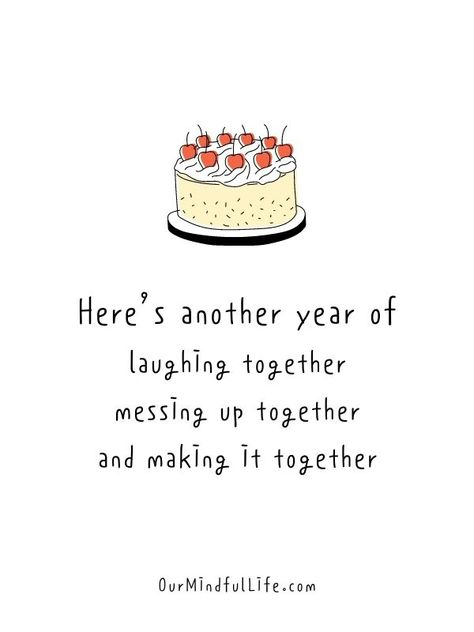 Happy birthday, sweetie. Here's another year of laughing together, messing up together and making it together.- Funny Happy Birthday Quotes For A Friend