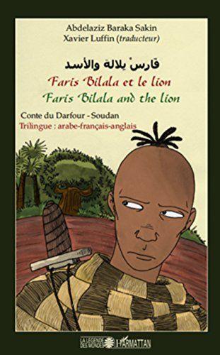 Ta C La C Charger Pdf Faris Bilala Et Le Lion Faris Bilala And The Lion Conte Du Darfour Soudan Trilingue Arabe Frana Ais Anglai En 2020 Lion Livre Numerique Conte