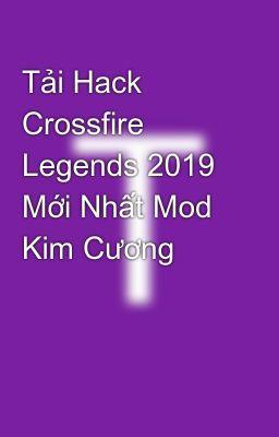 Tải Hack Crossfire Legends 2019 Mới Nhất Mod Kim Cương