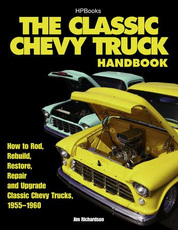 The Classic Chevy Truck Handbook Hp 1534 By Jim Richardson 9781557885340 Penguinrandomhouse Com Books In 2021 Classic Chevy Trucks Chevy Trucks Classic Trucks