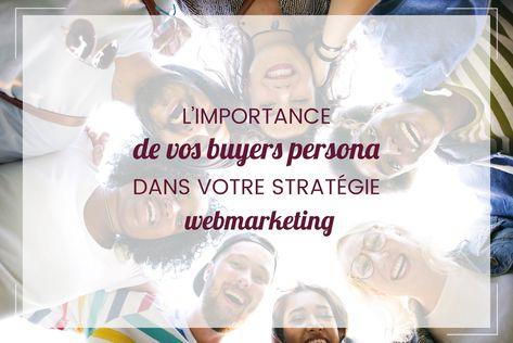 L'importance de vos buyers persona dans votre stratégie webmarketing - Capture Communication - Agence de communication visuelle et digitale Caen Normandie