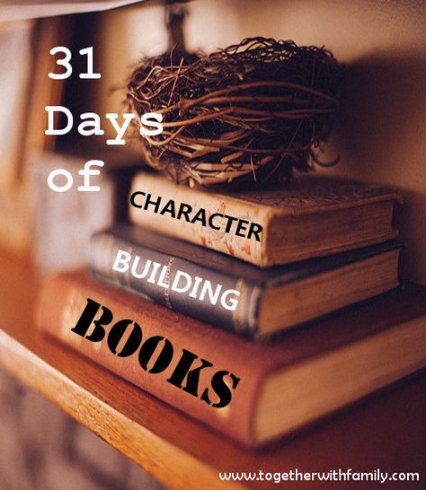 31 Days of Character Building Books, I have 31 books listed that have wonderful character lessons for your children.