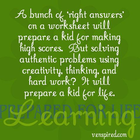 """""""Right answers"""" may give a child high marks on a worksheet, but solving authentic problems using creativity will prepare that student for life."""