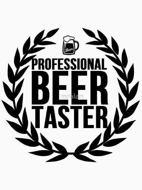 'Professional Beer Taster' T-Shirt by mralan Craft Beer Gifts, Gag Gifts, Beer Tasting Parties, Tasting Menu, Sous Bock, Beer Packaging, Beer Shirts, Beer Humor, Beer Mugs