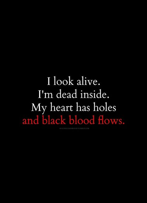 I look alive. I'm dead inside. My heart has holes and black blood flows. back pain quotes