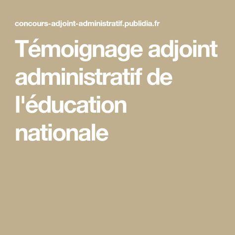 Temoignage Adjoint Administratif De L Education Nationale Education Nationale Adjoint Administratif Education