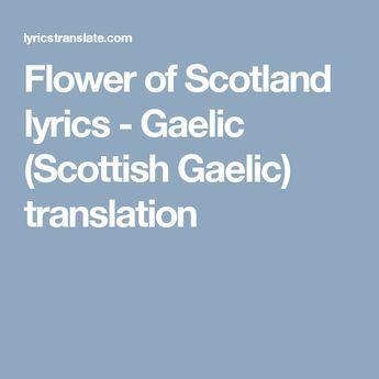 Flower Of Scotland Lyrics Gaelic Scottish Gaelic Translation Scottish Gaelic Gaelic Translation Scotland