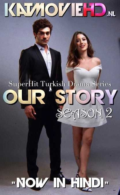 Download Our Story Season 2 In Hindi All Episodes Bizim Hikaye S02 Complete Hindi Dubbed Turkish Drama Series Drama Tv Series Drama Series Romantic Drama
