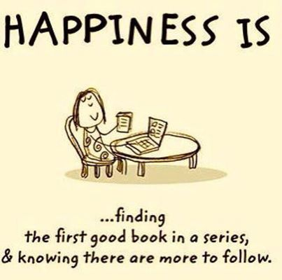 Happiness is.... finding the first good book in a series, and knowing there are more to follow.